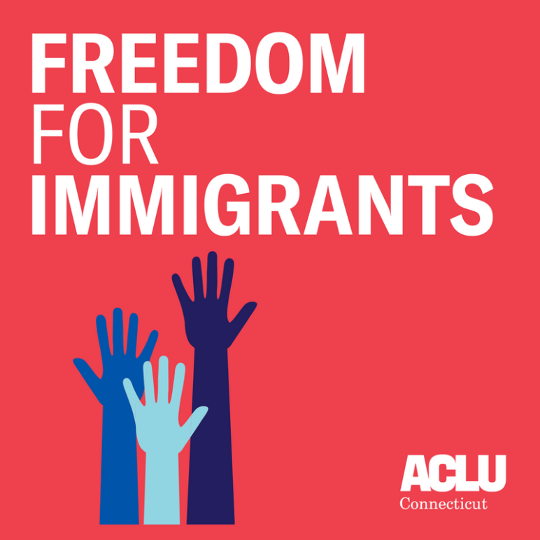 Freedom for immigrants ACLU Connecticut