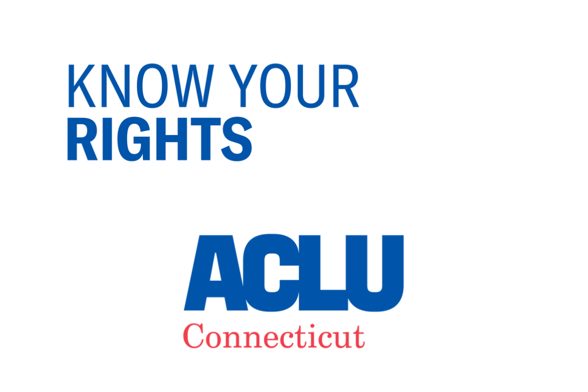 Know Your Rights ACLU of Connecticut