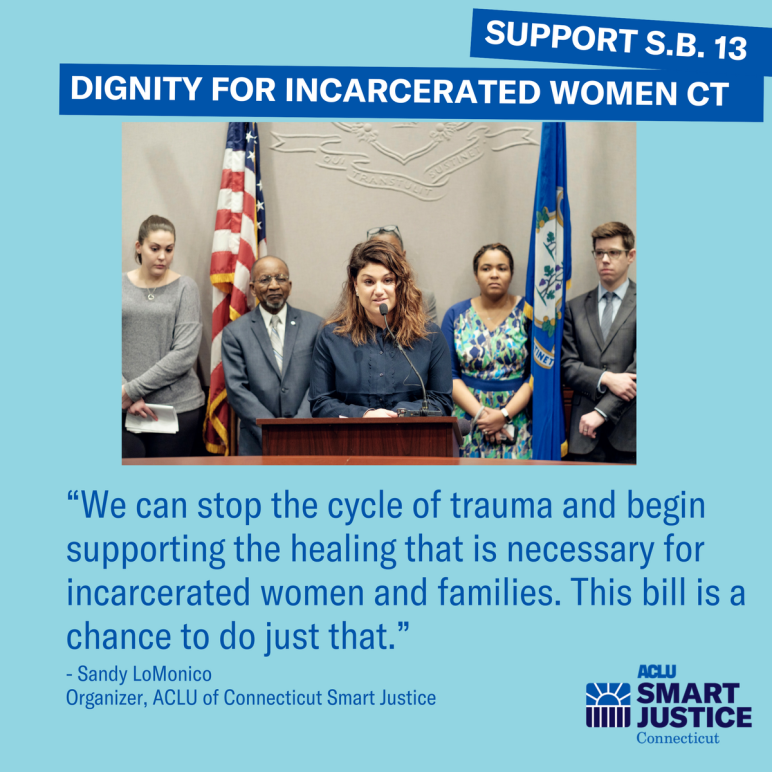 Sandy LoMonico, criminal justice organizer for the ACLU of Connecticut, testifies re S.B. 13, a bill re shackling pregnant women, menstrual supplies for incarcerated women, family visitation policies in CT prisons