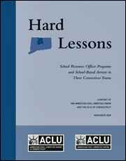 Cover of ACLU of Connecticut 2013 report, Hard Lessons, School Resource Officer Programs and School-Based Arrests of Students of Color