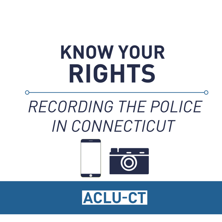 Know Your Rights: Recording the Police in Connecticut, ACLU of Connecticut
