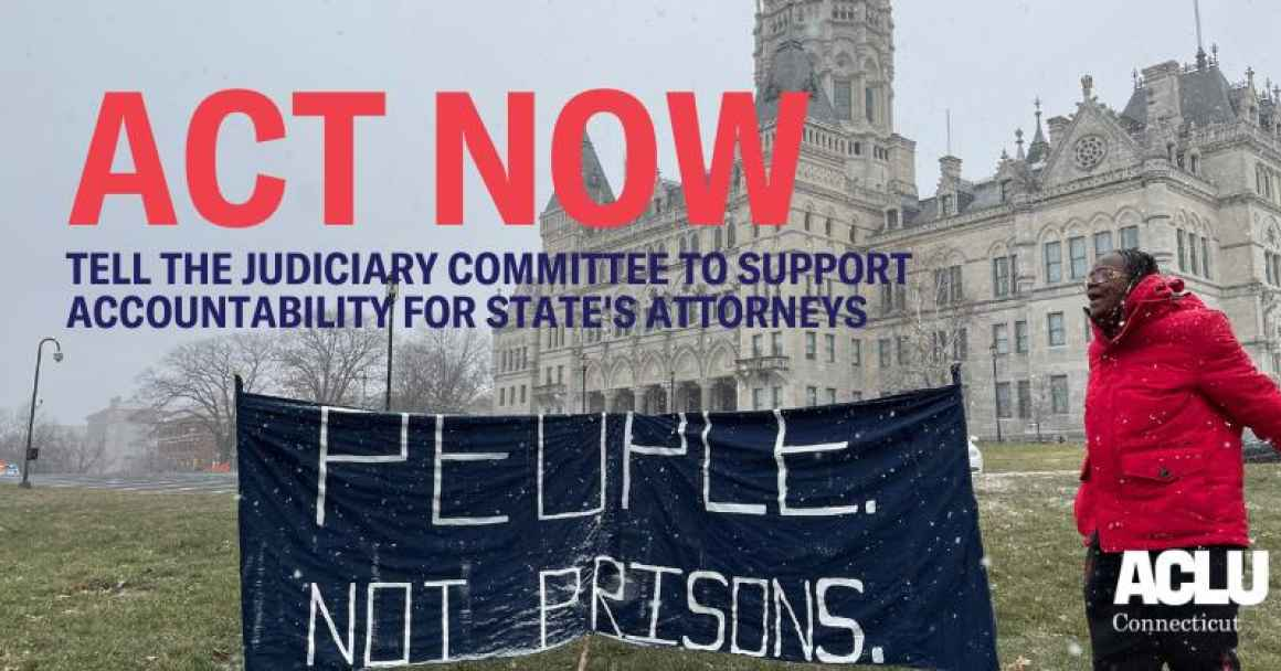 "ACT NOW. Tell the judiciary committee to support accountability for states attorneys. Smart Justice leader standing next to banner that reads ""People. Not Prisons.""."