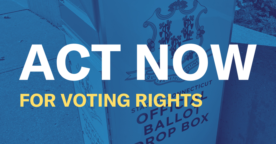 """Image of a CT drop box filtered in blue. The words """"ACT NOW for voting rights"""" in center"""