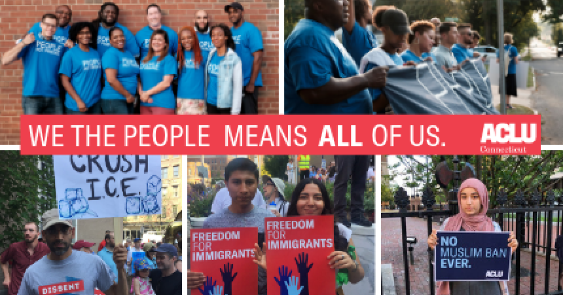 "ACLU of Connecticut ""We the People Means ALL of us"" collage of no muslim ban ever, freedom for immigrants, dissent is patriotic, smart justice photos"