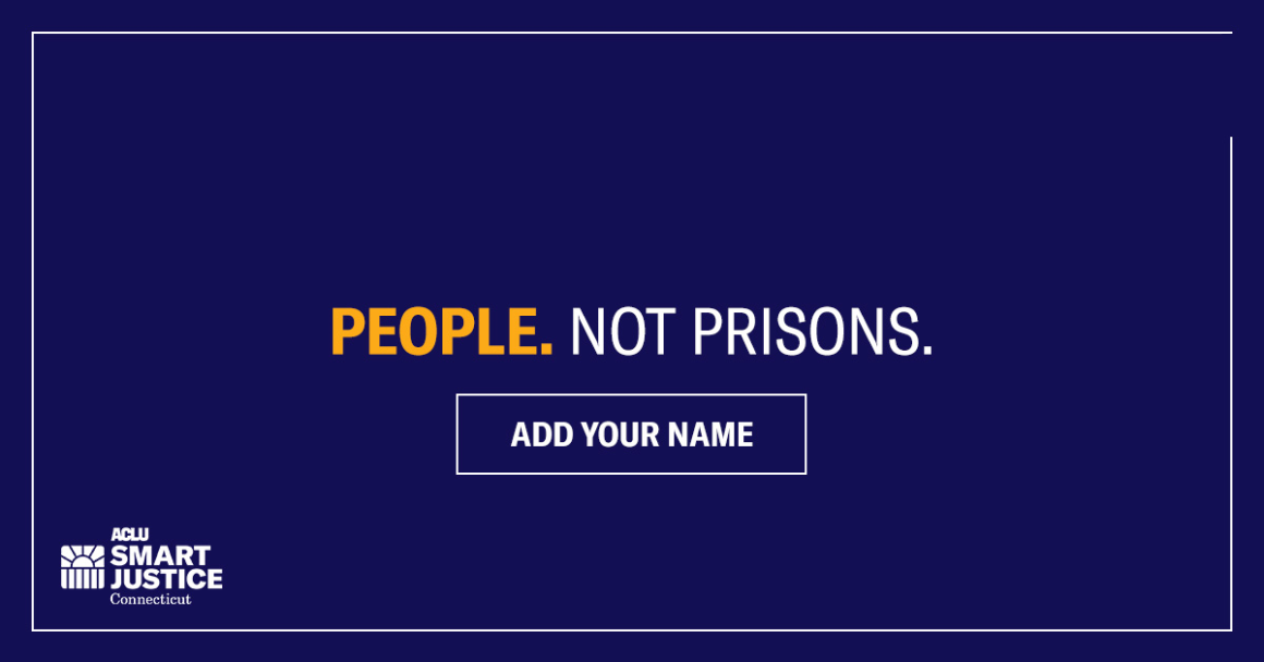 People Not Prisons ACLU Smart Justice Connecticut / ACLU-CT add your name to sign the petition for smart justice