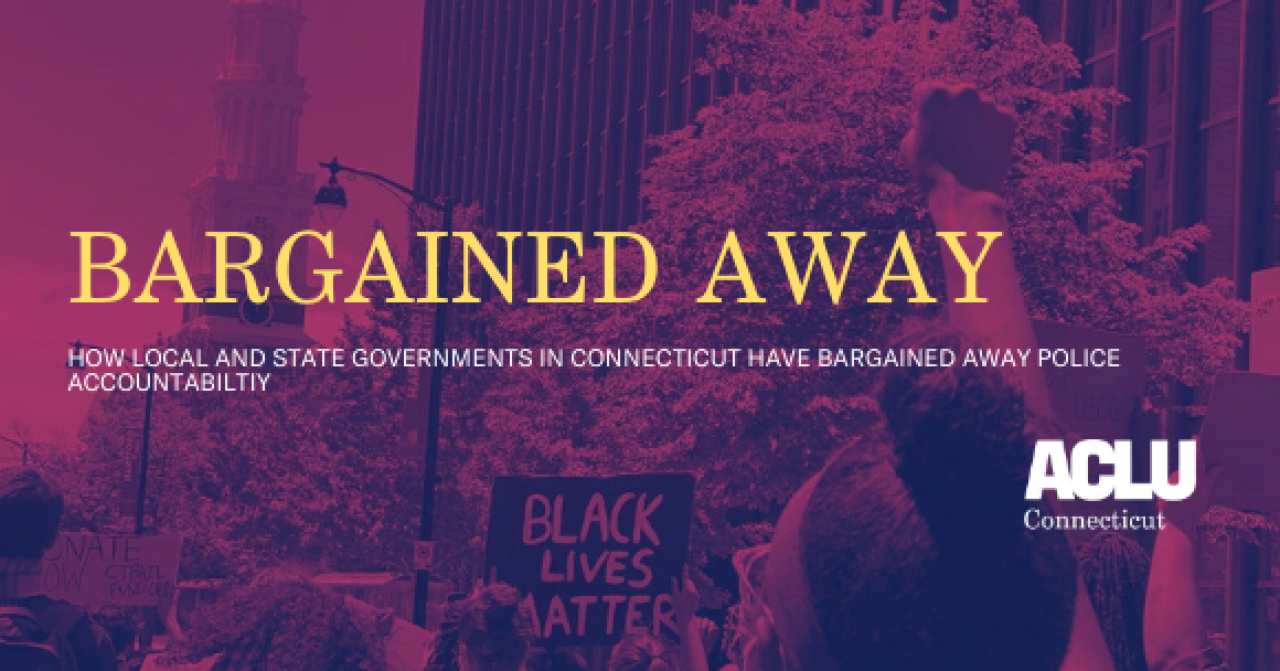 A purple image of group of protesters standing w/fists up and Black Lives Matter sign. Yellow text overlaid says: Bargained Away: How Local and State Governments in Connecticut Have Bargained Away Police Accountability