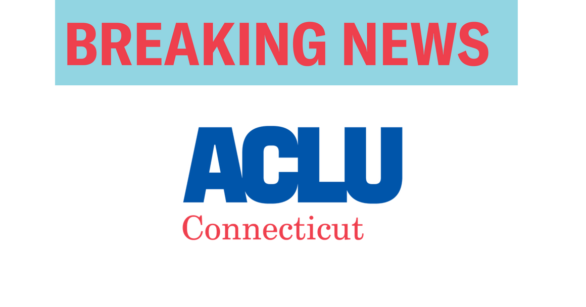 Breaking News ACLU of Connecticut